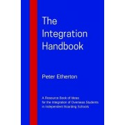 The Integration Handbook: A Resource Book of Ideas for the Integration of Overseas Students in Independent Boarding Schools