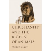 Christianity and the Rights of Animals by Director of the Oxford Centre for Animal Ethics and a Member of the Faculty of Theology Andrew Linzey