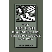 The British Documentary Film Movement, 1926-1946 by Paul Swann