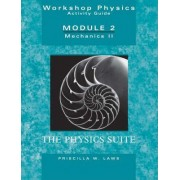 Workshop Physics Activity Guide: Mechanics II - Momentum, Energy, Rotational and Harmonic Motion, and Chaos Module 2, Units 8-15 by Priscilla W. Laws