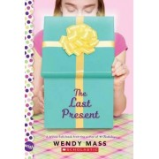 The Last Present: A Wish Novel by Wendy Mass