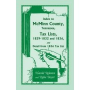 Index to McMinn County, Tennessee, Tax Lists, 1829-1832 and 1836, and Detail from 1836 Tax List by Harald Reksten