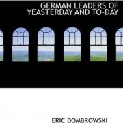 German Leaders of Yeasterday and To-Day by Eric Dombrowski