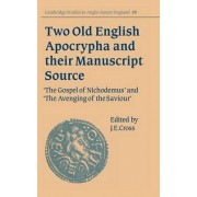 Two Old English Apocrypha and their Manuscript Source: Gospel of Nichodemus AND Avenging of the Saviour by J. E. Cross