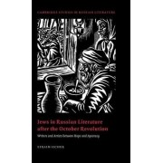 Jews in Russian Literature after the October Revolution by Efraim Sicher
