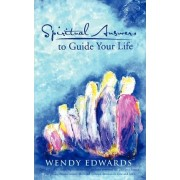 Spiritual Answers to Guide Your Life by Wendy Edwards