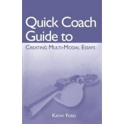 Quick Coach Guide to Creating Multi-Modal Essays by Kathy Ford