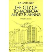 The City of Tomorrow and Its Planning by Le Corbusier