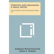 Starting and Managing a Small Motel by Harold Whittington