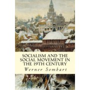 Socialism and the Social Movement in the 19th Century by Werner Sombart