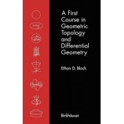 A First Course in Geometric Topology and Differential Geometry by E. D. Bloch