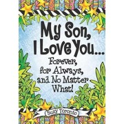 My Son, I Love You... Forever, for Always, and No Matter What! by Suzy Toronto