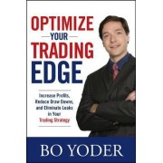 Optimize Your Trading Edge: Increase Profits, Reduce Draw-Downs, and Eliminate Leaks in Your Trading Strategy by Bo Yoder