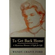 To Get Back Home by Wendy Chapin Ford