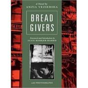 Bread Givers by Anzia Yezierska