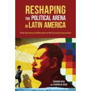 Reshaping the Political Arena in Latin America: From Resisting Neoliberalism to the Second Incorporation