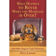What Happens to Rover When the Marriage Is Over?: And Other Doggone Legal Dilemmas