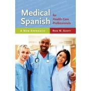Medical Spanish For Health Care Professionals: A New Approach by Ron W. Scott