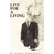 Live For A Living by Buddy Wakefield