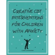 Creative CBT Interventions for Children with Anxiety by Liana Lowenstein
