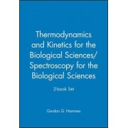 Thermodynamics and Kinetics for the Biological Sciences: WITH Spectroscopy for the Biological Sciences by Gordon G. Hammes