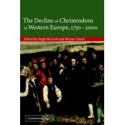 The Decline of Christendom in Western Europe, 1750-2000 by Hugh McLeod