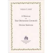 A Manual of the Orthodox Church's Divine Services by Dmitry Sokolof