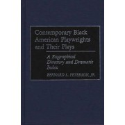 Contemporary Black American Playwrights and Their Plays by Bernard L. Peterson