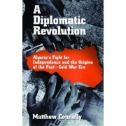 A Diplomatic Revolution by Matthew Connelly