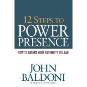 12 Steps to Power Presence by John Baldoni
