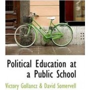 Political Education at a Public School by Victory Gollancz & David Somervell