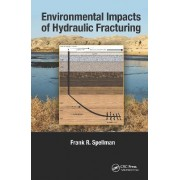 Environmental Impacts of Hydraulic Fracturing by Frank R. Spellman