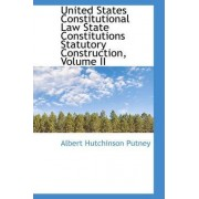 United States Constitutional Law State Constitutions Statutory Construction, Volume II by Albert Hutchinson Putney