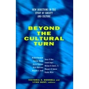 Beyond The Cultural Turn: New Directions In The Study Of Society And Culture