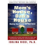 Mom's House, Dad's House: A Complete Guide for Parents Who Are Separated, Divorced, or Living Apart