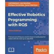 Anil Mahtani Effective Robotics Programming with ROS, Third Edition