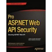 Pro ASP.NET Web API Security: Securing ASP.MET Web API by Badrinarayanan Lakshmiraghavan