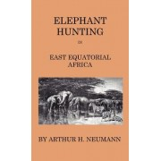 Elephant-Hunting In East Equatorial Africa - Being An Account Of Three Years' Ivory-Hunting Under Mount Kenia And Amoung The Ndorobo Savages Of The Lorogo Mountains, Including A Trip To The North End Of Lake Rudolph by Arthur H. Neumann
