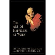 The Art of Happiness at Work by Howard C Cutler M.D.