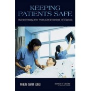 Keeping Patients Safe by Committee on the Work Environment for Nurses and Patient Safety