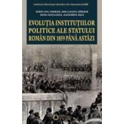 Evolutia Institutiilor Politice Ale Statului Roman Din 1859 Pana Astazi - Sorin Liviu Damean