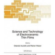 Science and Technology of Electroceramic Thin Films by Orlando Auciello