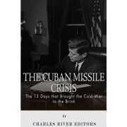 The Cuban Missile Crisis by Charles River Editors