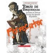 Tomas de Torquemada: Architect of Torture During the Spanish Inquisition