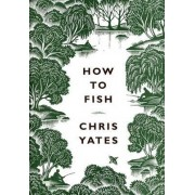 How to Fish by Chris Yates