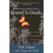 What to Do When You're Scared to Death by Pat Palau