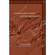 Taking Care of Youth and the Generations by Bernard Stiegler