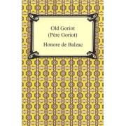 Old Goriot (Pere Goriot) by Honore de Balzac