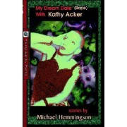 My Dream Date (Rape) with Kathy Acker by Michael Hemmingson