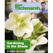 Alan Titchmarsh How to Garden: Gardening in the Shade by Alan Titchmarsh